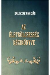 Az életbölcsesség kézikönyve - Gracián, Baltasar - Régikönyvek