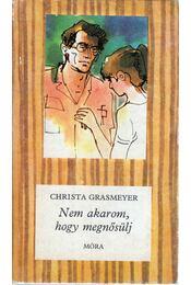 Nem akarom, hogy megnősülj - Grasmeyer, Christa - Régikönyvek