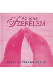 Az igaz szerelem - Greive, Bradley Trevor - Régikönyvek
