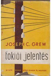 Tokiói jelentés - Grew, Joseph C. - Régikönyvek