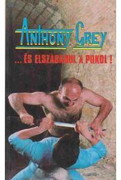 ...és elszabadul a pokol - Grey Anthony - Régikönyvek