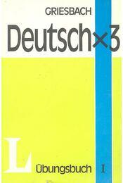 Deutschx3 - Ein moderner Sprachkurs für Auslander - Übungsbuch I - Griesbach,Heinz - Régikönyvek