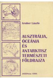 Ausztrália, Óceánia és az Antarktisz természeti földrajza - Gruber László - Régikönyvek