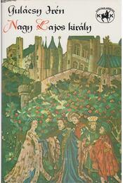 Nagy Lajos király - Gulácsy Irén - Régikönyvek
