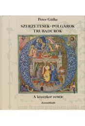 Szerzetesek, polgárok, trubadúrok - Gülke, Peter - Régikönyvek