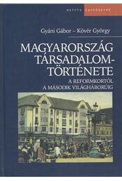 Magyarország társadalomtörténete - Gyáni Gábor, Kövér György - Régikönyvek