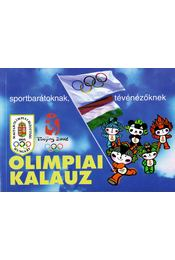 Olimpiai kalauz sportbarátoknak, tévénézőknek Beijing 2008 - Gyárfás Tamás (szerk.) - Régikönyvek