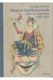 Magyar karikaturisták adat- és szignótára 1848-2007 - GYÖNGY KÁLMÁN - Régikönyvek