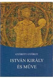 István király és műve - Györffy György - Régikönyvek