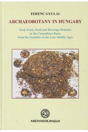 Archaeobotany in Hungary - Gyulai Ferenc - Régikönyvek