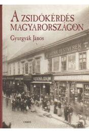 A zsidókérdés Magyarországon - Gyurgyák János - Régikönyvek