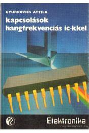 Kapcsolások hangfrekvenciás IC-kkel - Gyurkovics Attila - Régikönyvek