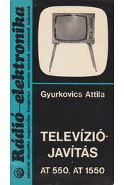 Televíziójavítás AT 550, AT 1550 - Gyurkovics Attila - Régikönyvek