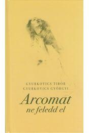 Arcomat ne feledd - GYURKOVICS GYÖRGYI, Gyurkovics Tibor - Régikönyvek