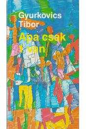 Apa csak 1 van - Gyurkovics Tibor - Régikönyvek