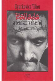 Ballada a rendszerváltásról (dedikált) - Gyurkovics Tibor - Régikönyvek
