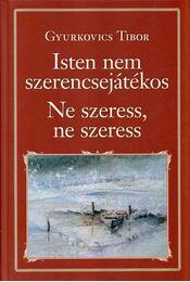 Isten nem szerencsejátékos / Ne szeress, ne szeress - Gyurkovics Tibor - Régikönyvek