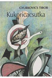 Kukoricacsutka - Gyurkovics Tibor - Régikönyvek