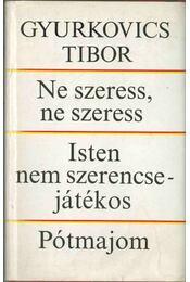 Ne szeress, ne szeress / Isten nem szerencsejátékos / Pótmajom (dedikált) - Gyurkovics Tibor - Régikönyvek