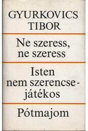 Ne szeress, ne szeress / Isten nem szerencsejátékos / Pótmajom - Gyurkovics Tibor - Régikönyvek