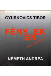 Fényének művészekről - Gyurkovics Tibor, Németh Andrea - Régikönyvek