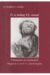 Ó, te boldog xx. század - H. Barta Lajos - Régikönyvek