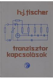 Tranzisztorkapcsolások - H.-J. Fischer - Régikönyvek