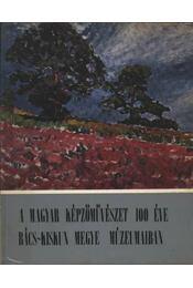 A magyar képzőművészet 100 éve Bács-Kiskun megye múzeumaiban - H. Tóth Elvira (szerk.) - Régikönyvek
