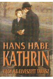 Kathrin vagy az elveszett tavasz - Habe, Hans - Régikönyvek