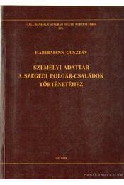 Személyi adattár a szegedi polgár-családok történetéhez - Habermann Gusztáv - Régikönyvek
