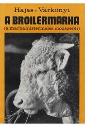 A broilermarha (Dedikált) - Hajas Pál, Dr. Várkonyi József - Régikönyvek