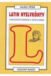 Latin nyelvkönyv - A nyolcosztályos gimnázium IV. osztálya számára - Hajdu Péter - Régikönyvek