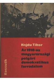 Az 1918-as magyarországi polgári demokratikus forradalom - Hajdu Tibor - Régikönyvek