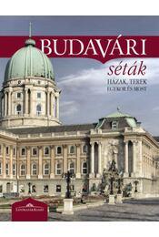 Budavári séták - Házak, terek egykor és most (2. javított kiadás) - Halász Csilla (szerk.) - Régikönyvek