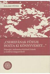 """""""Cserefának füstje hozta ki könnyvemet..."""" (dedikált) - Halász Péter - Régikönyvek"""