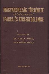Magyarország története különös tekintettel iparra és kereskedelemre II. - Halla Aurél, Dobrovics Károly - Régikönyvek