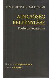 A dicsőség felfénylése - Teológiai esztétika II. kötet 2. rész - Hans Urs von Balthasar - Régikönyvek