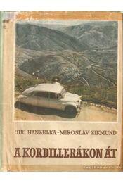 A Kordillerákon át - Hanzelka, Jirí, Zikmund, Miroslav - Régikönyvek
