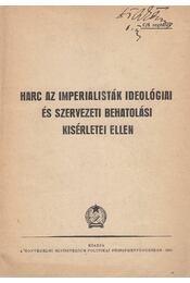 Harc az imperialisták ideológiai és szervezeti behatolási kísérletei ellen - Régikönyvek