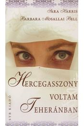 Hercegasszony voltam Teheránban - Harris, Sara, Barbara Mosallai Bell - Régikönyvek