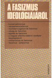 A fasizmus ideológiájáról - Harsányi Iván, Bakonyiné Ficzura Judit - Régikönyvek