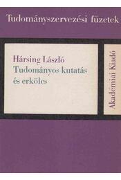 Tudományos kutatás és erkölcs - Hársing László - Régikönyvek