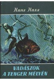 Vadászok a tenger mélyén - Hass, Hans - Régikönyvek
