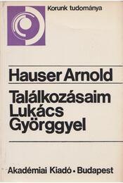 Találkozásaim Lukács Györggyel - Hauser Arnold - Régikönyvek
