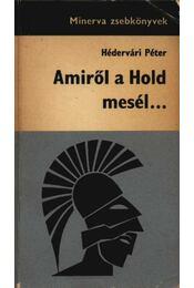 Amiről a Hold mesél - Hédervári Péter - Régikönyvek