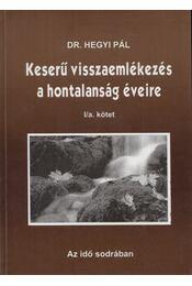 Keserű visszaemlékezés a hontalanság éveire I/a. kötet - Hegyi Pál - Régikönyvek