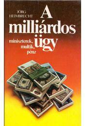 A milliárdos ügy - Heimbrecht, Jörg - Régikönyvek
