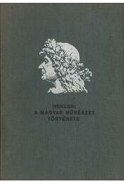 A Magyar művészet története - Hekler Antal - Régikönyvek