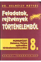 Feladatok rejtvények történelemből 8. - Helméczy Mátyás - Régikönyvek