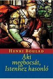 Aki megbocsát, Istenhez hasonló - Henri Boulad - Régikönyvek